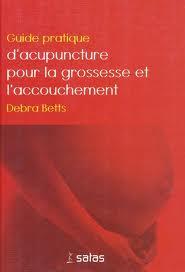 BETTS Debra Guide pratique d´acupuncture pour la grossesse ...